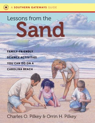 """Lessons from the Sand: Family-friendly Science Activities you can do on a Carolina Beach"" by Charles and Orrin Pilkey. The book uses activities to engage readers with beaches scientifically. University of North Carolina Press."